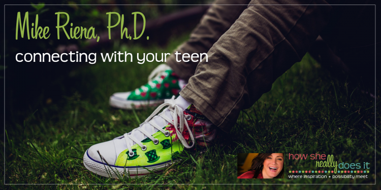 Mike Riera, Ph.D. Connecting with your teen.