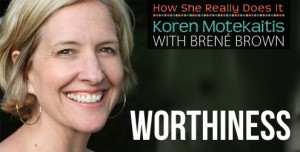Brené Brown + Worthiness + Enough