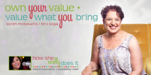 Owning Your Value + Value What You Bring with Hiro Boga