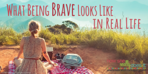 What being brave looks like in real life