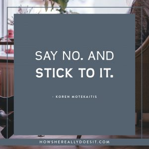 Say no. And stick to it.