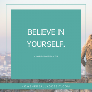 Believe in Yourself – this is where it begins