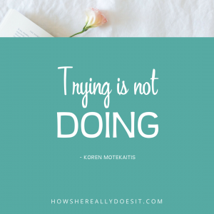 Trying vs. Doing