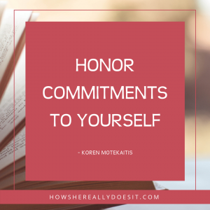 Honor Commitments to Yourself