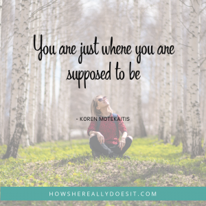 You are just where you are supposed to be