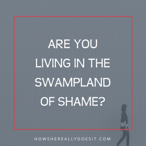 Are you living in the Swampland of Shame?