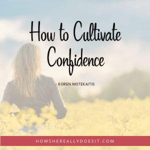 How to Cultivate Confidence