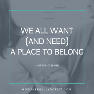 We All Want (and need) a Place to Belong