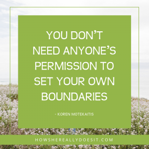 You don't need anyone's permission to set your own boundaries