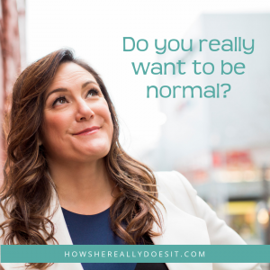 TOXIC BELIEF: I want to be normal