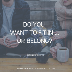 Confusing belonging with fitting in