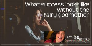 What success looks like without the fairy godmother [CLIENT CASE STUDY]