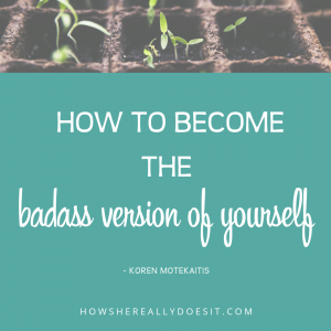 How to Become the Badass Version of Yourself