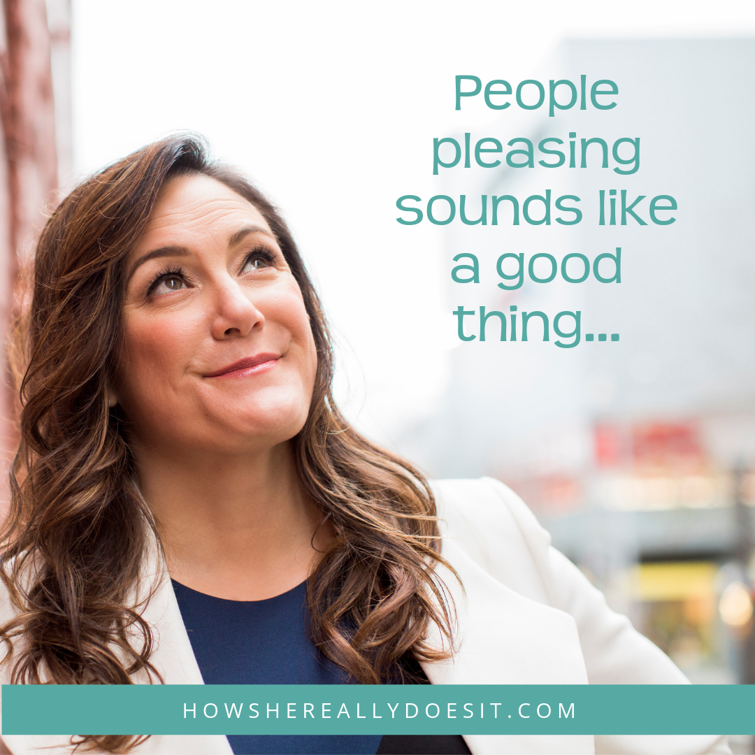 People pleasing sounds like a good thing …