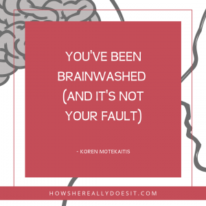 You've been brainwashed (and it's not your fault)