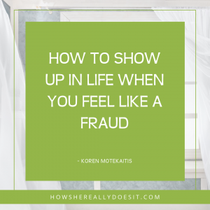 How to show up in life when you feel like a fraud