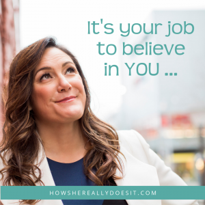 It's your job to believe in YOU