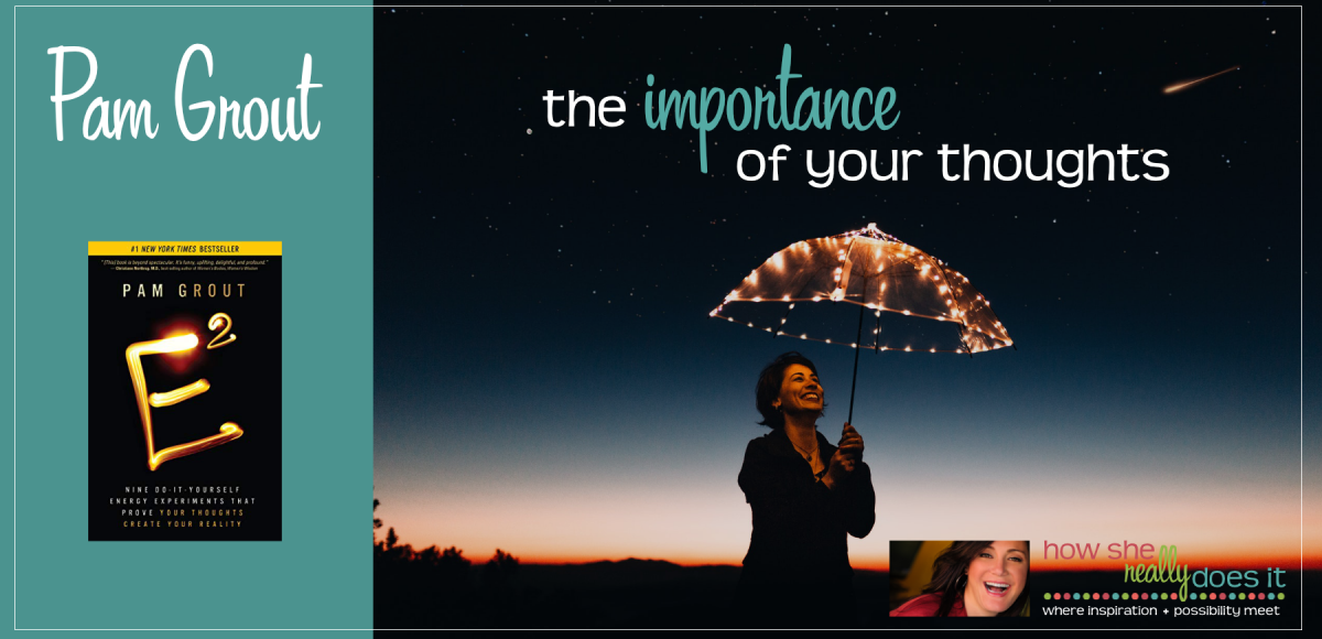 Pam Grout: The Importance of Your Thoughts