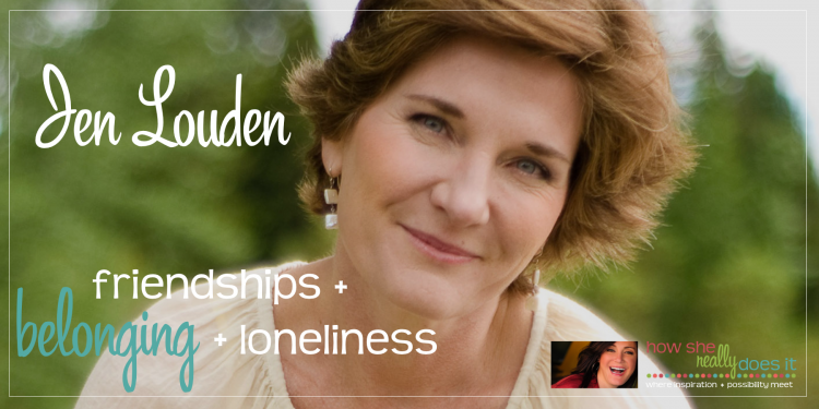 "Outdoor photo of Jen Louden smiling with text overlayed: ""Jen Louden: friendships + belonging + loneliness"""
