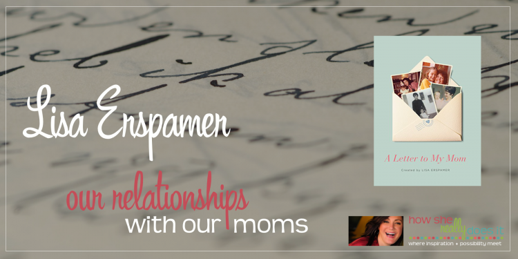 Lisa Erspamer: Our relationships with our moms