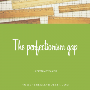 The perfectionism gap
