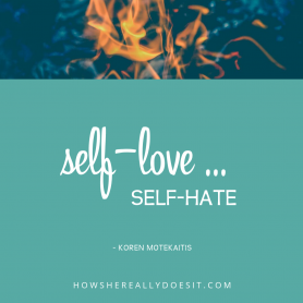Self-love ... self-hate