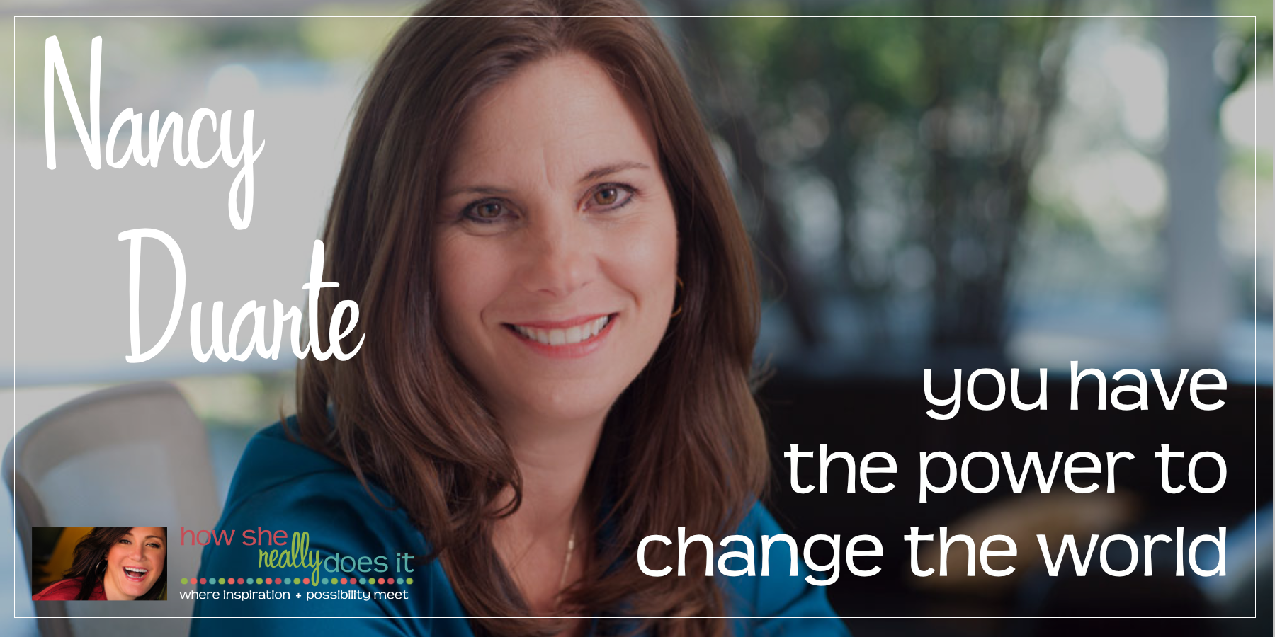 Nancy Duarte: You have the power to change the world