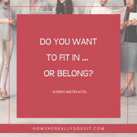 Do you want to fit in... or belong?