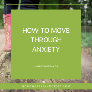 How to move through anxiety