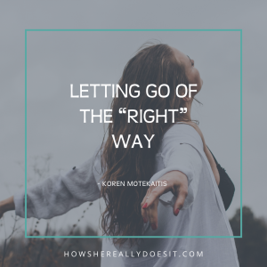 """Letting go of the """"right"""" way"""