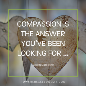 Compassion is the answer you've been looking for …