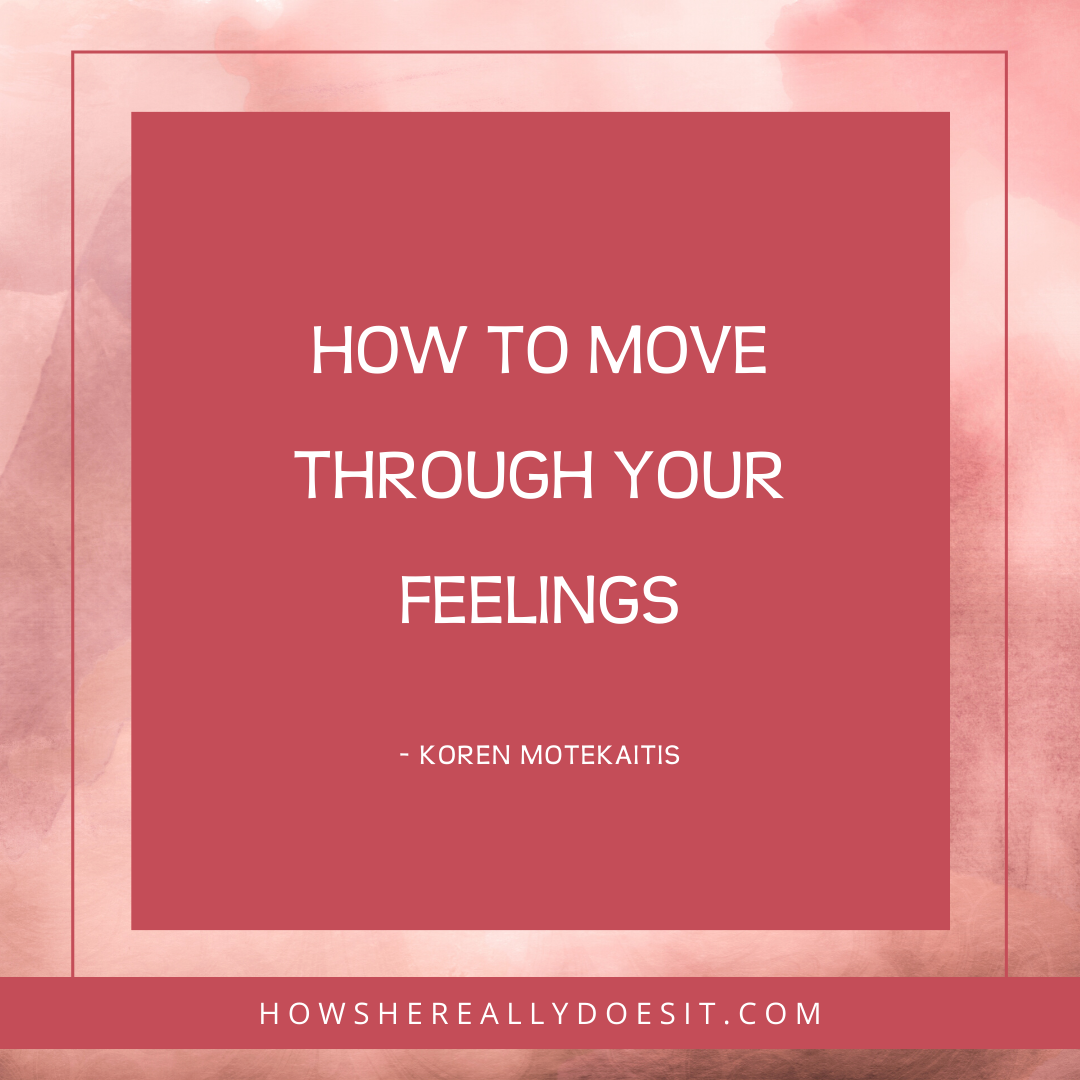 How to move through your feelings