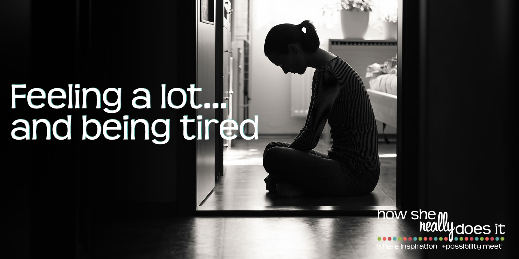 Feeling a lot... and being tired