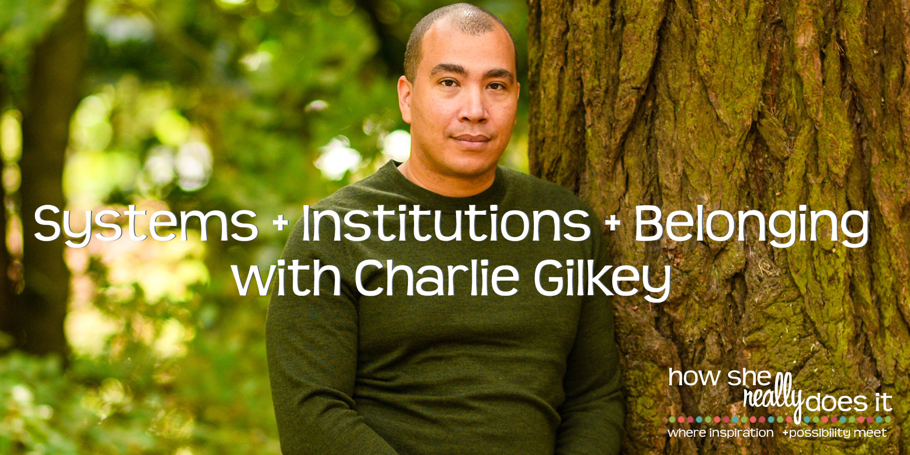 Systems + Institutions + Belonging with Charlie Gilkey