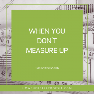 When you don't measure up …