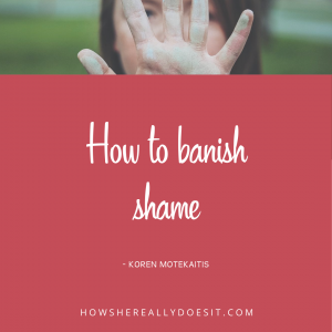 How to banish shame