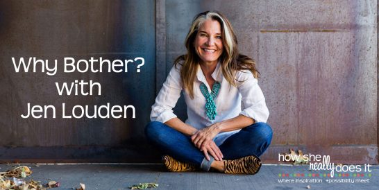 Why Bother? with Jen Louden