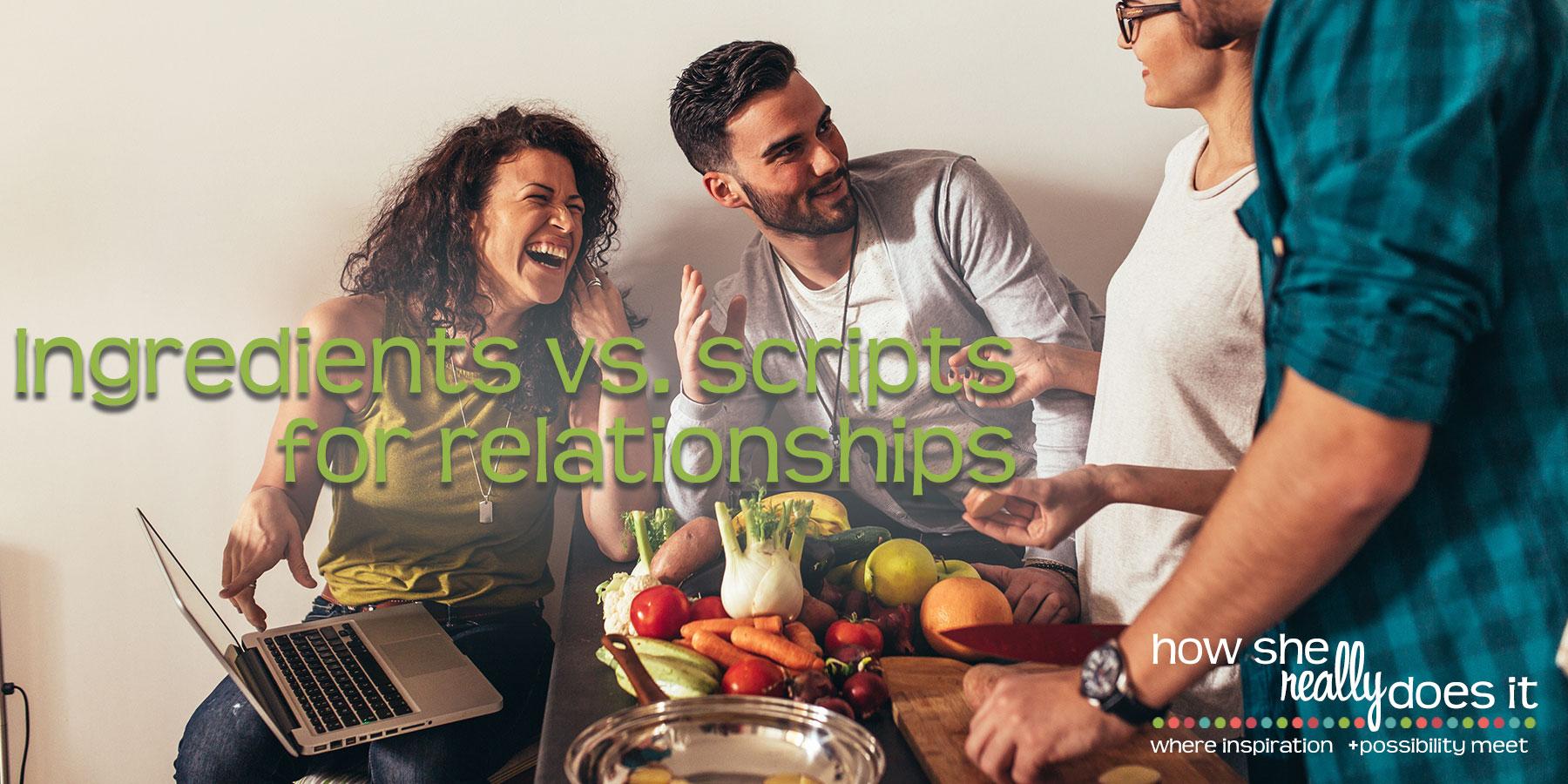 Ingredients vs. scripts for relationships