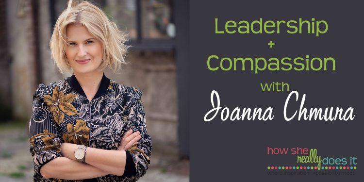 Leadership + Compassion with Joanna Chmura