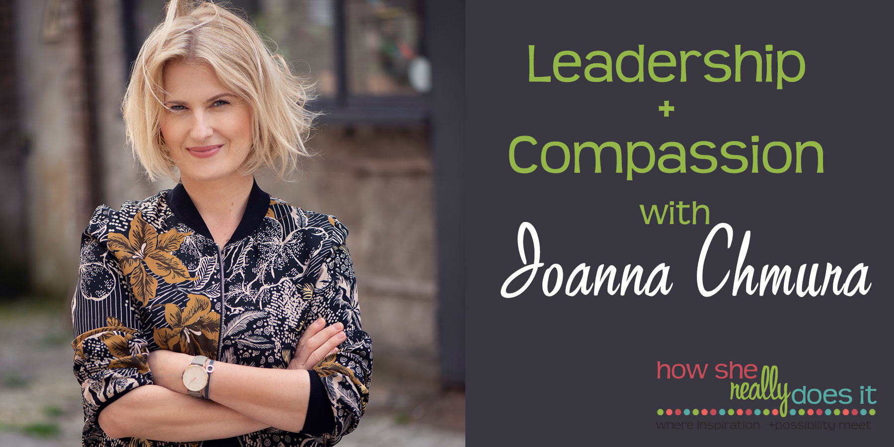 Leadership + Compassion with Joanna Chmura