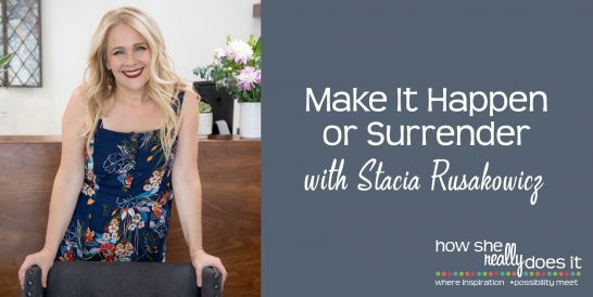 Make It Happen or Surrender with Stacia Rusakowicz