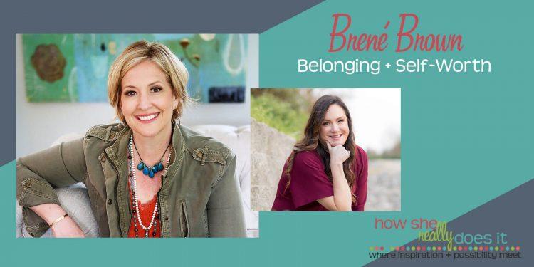 How She Really Does It with Koren Motekaitis | Brené Brown - Belonging + Self-Worth