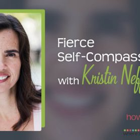 How She Really Does It with Koren Motekaitis | Fierce Self-Compassion with Kristin Neff