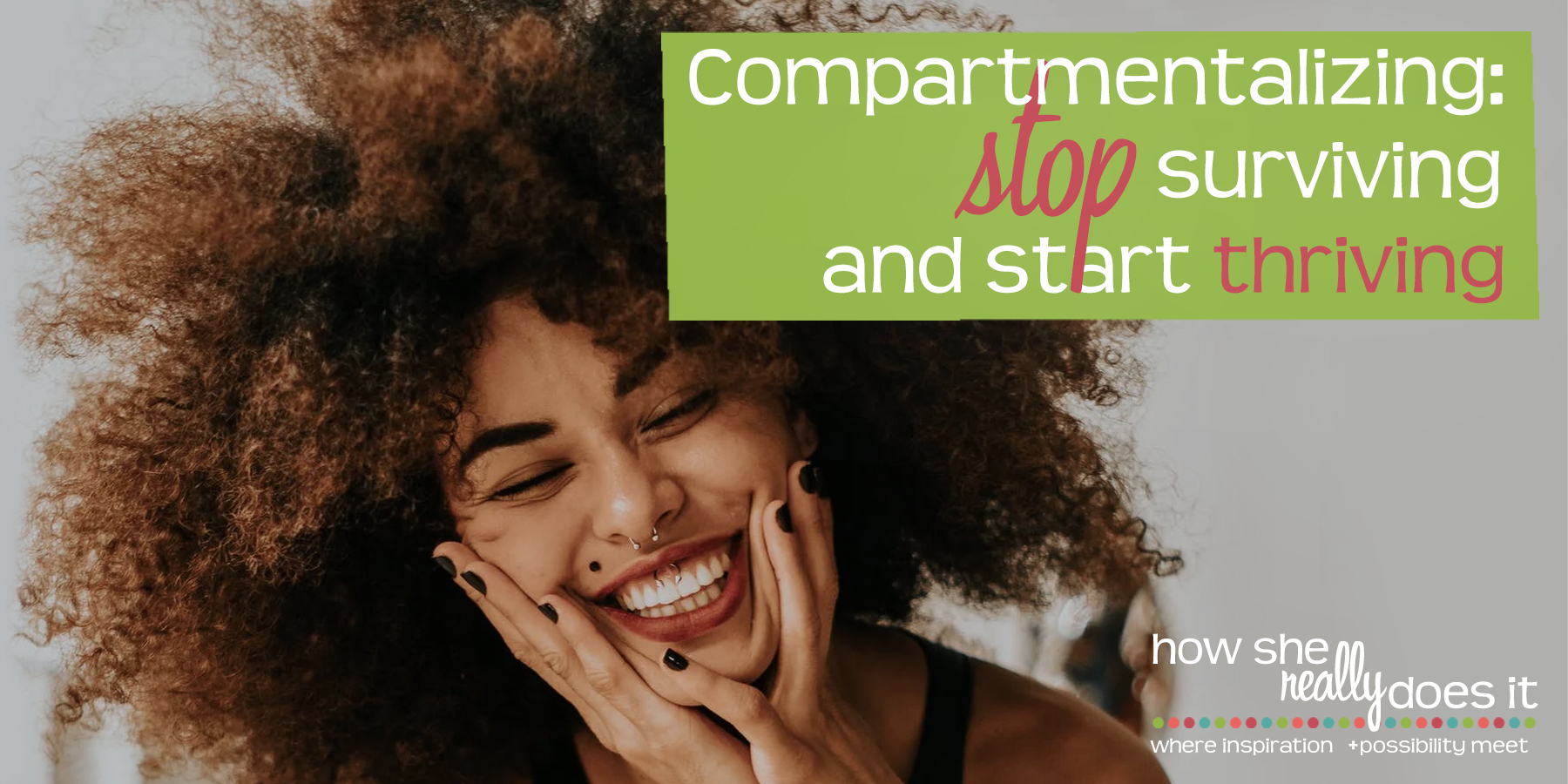 How She Really Does It with Koren Motekaitis | Compartmentalizing: stop surviving and start thriving
