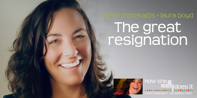 How She Really Does It with Koren Motekaitis | The Great Resignation with Laura Boyd