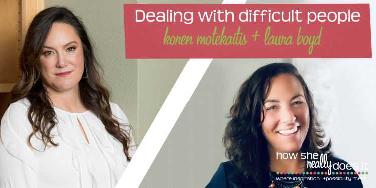 How She Really Does It with Koren Motekaitis | Dealing with difficult people
