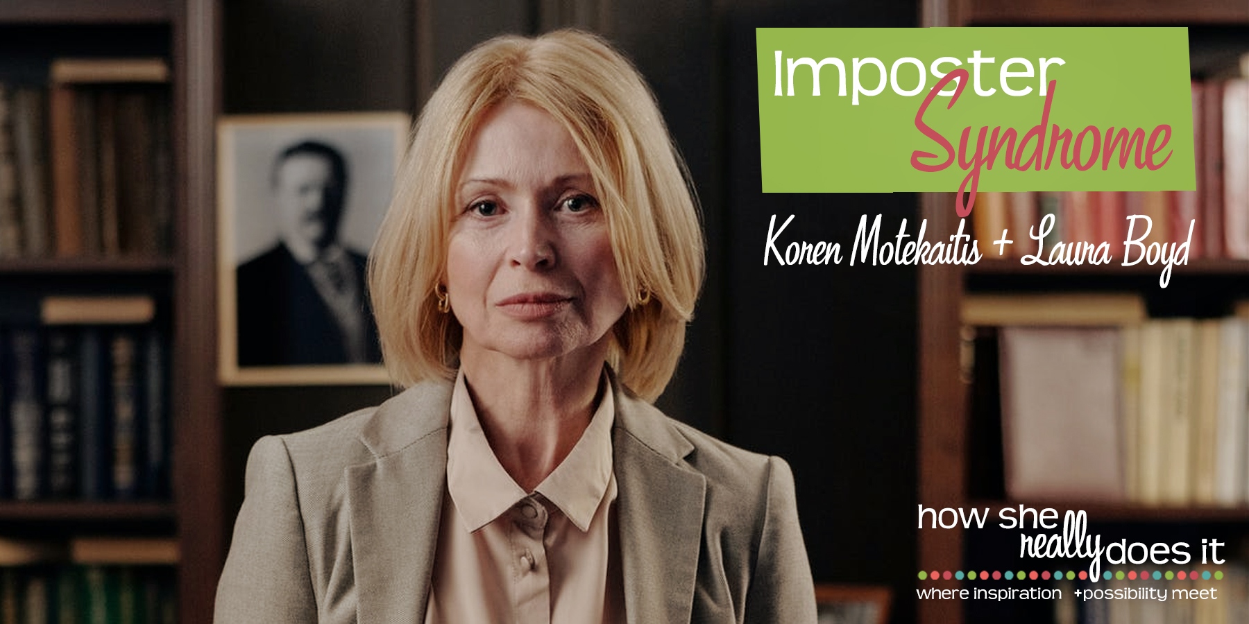 How She Really Does It with Koren Motekaitis | Imposter Syndrome