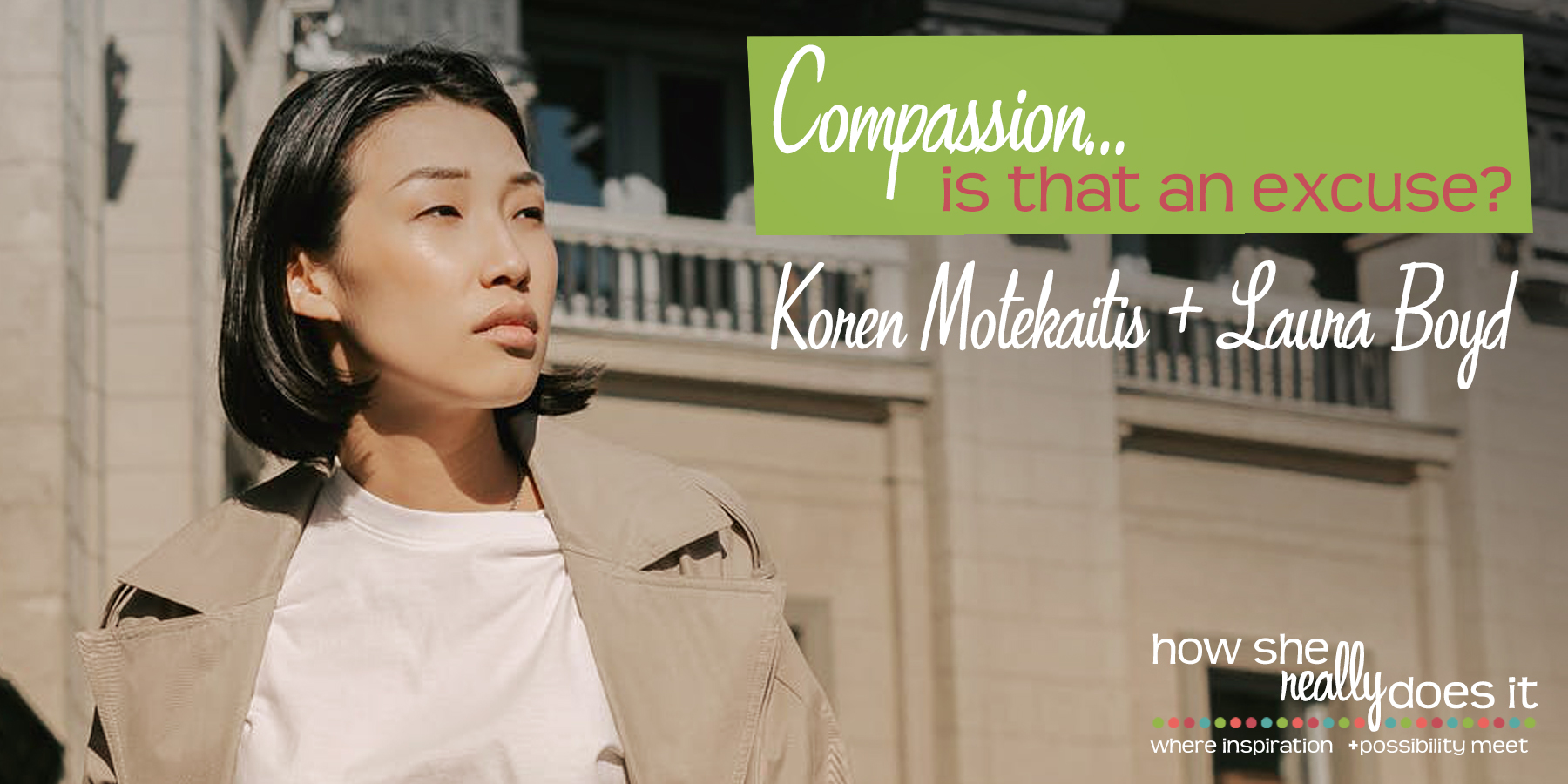 How She Really Does It with Koren Motekaitis   Compassion...is that an excuse?