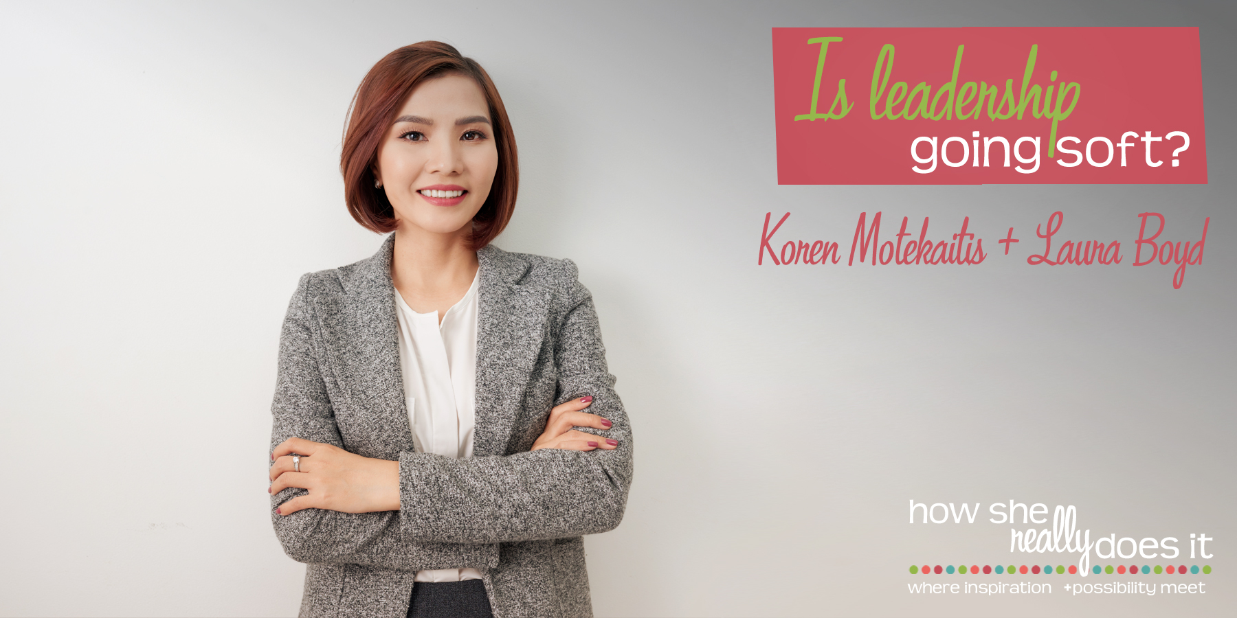 How She Really Does It with Koren Motekaitis   Is leadership going soft?